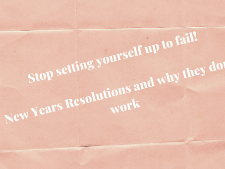Stop setting yourself up to fail - why your New Years Resolutions are failing YOU.