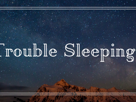 Trouble Sleeping?