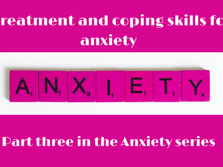 Treament and Coping Skills for Anxiety, part three of the anxiety series.