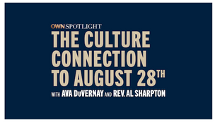 OPRAH WINFREY HOSTS 'OWN SPOTLIGHT: CULTURE CONNECTION & AUGUST 28TH WITH AVA DuVERNAY & REV