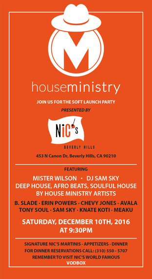 SOFT OPENING FOR HOUSE MINISTRY AT NIC'S IN BEVERLY HILLS SATURDAY DECEMBER 10, 2016