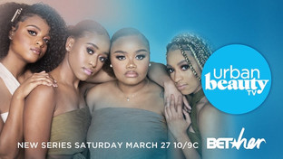 WATCH URBAN BEAUTY TV ON BET HER TOMORROW AT 10/9C