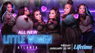 WATCH AN EXCLUSIVE SEASON SIX SNEAK PEAK OF LIFETIME'S ORIGINAL SERIES LITTLE WOMEN: ATLANTA