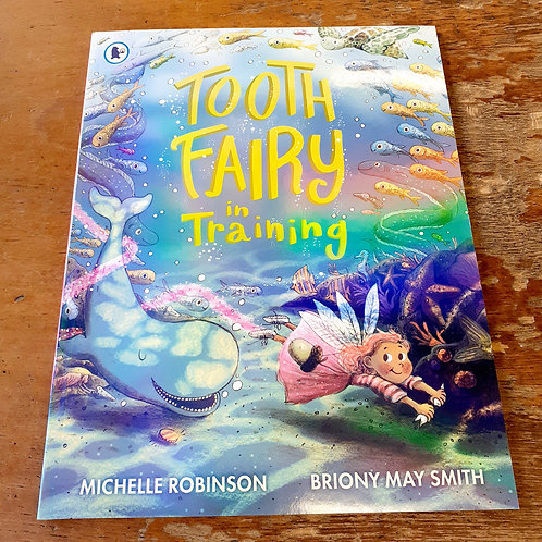 Tooth Fairy in Training | Michelle Robinson & Briony May Smith
