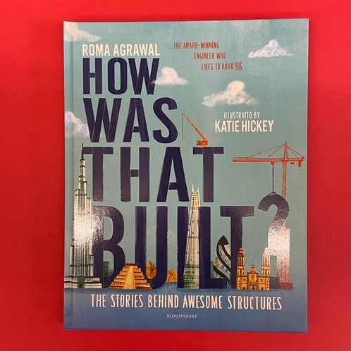 How Was That Built?   Roma Agrawal and Kate Hickey