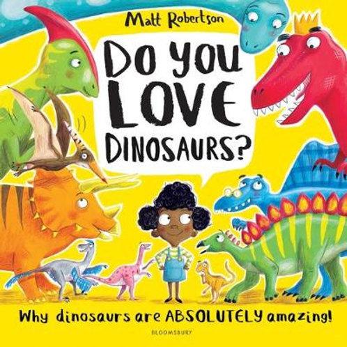 Do You Love Dinosaurs?   Matt Robertson