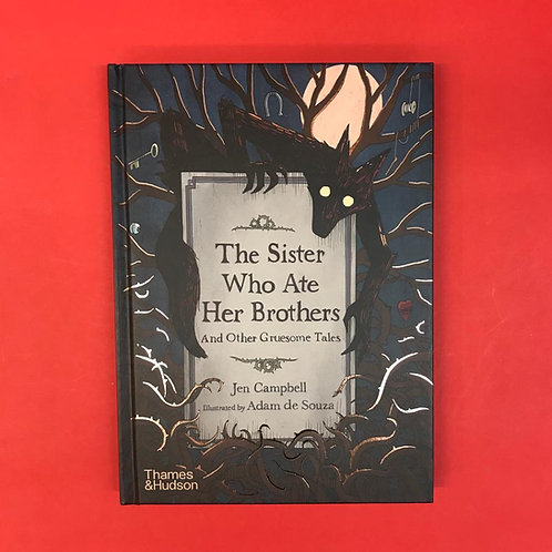 The Sister Who Ate Her Brothers and Other Gruesome Tales   Jen Campbell