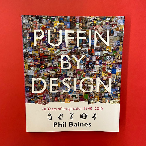 Puffin by Design: 70 Years of Imagination 1940-2010 | Phil Baines
