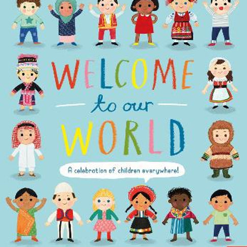 Welcome to Our World: A Celebration of Children Everywhere!   Moira Butterfield