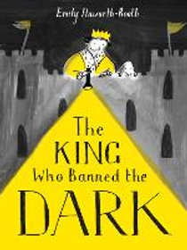 The King Who Banned the Dark   Emily Haworth-Booth