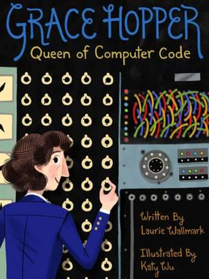 Grace Hopper Queen of Computer Code   Laurie Wallmark and Katy Wu