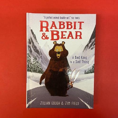 Rabbit and Bear: A Bad King is a Sad King   Julian Gough & Jim Field