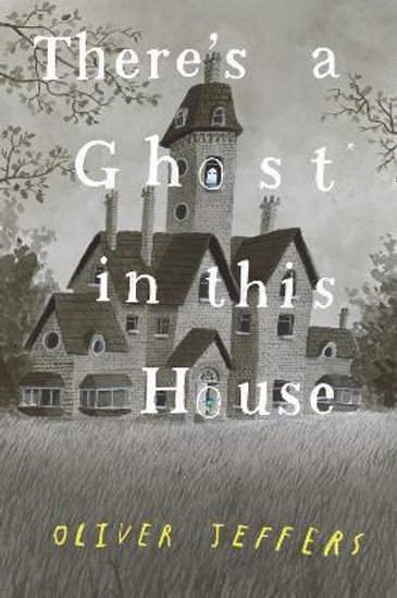 There's a Ghost in This House | Oliver Jeffers
