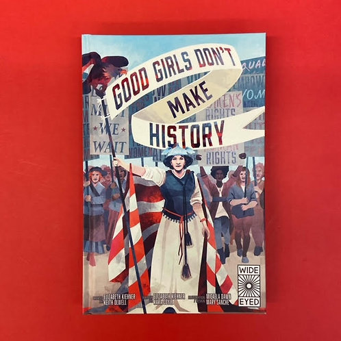 Good Girls Don't Make History | Elizabeth Kiehner and Kara Coyle