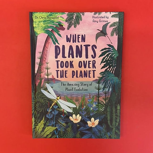 When Plants Took Over the Planet   Dr Chris Thorogood and Amy Grimes