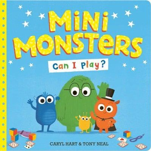 Mini Monsters: Can I Play?   Caryl Hart and Tony Neal