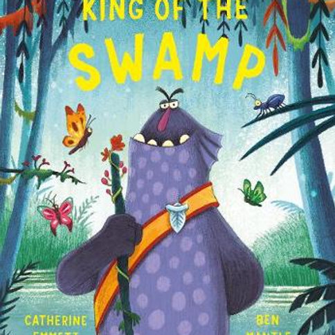 King of the Swamp   Catherine Emmett and Ben Mantle