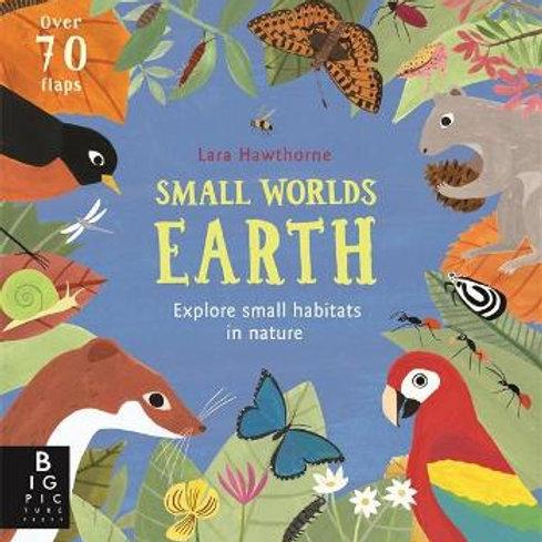 Small Worlds: Earth | Lara Hawthorn and Camilla De La Bedoyere