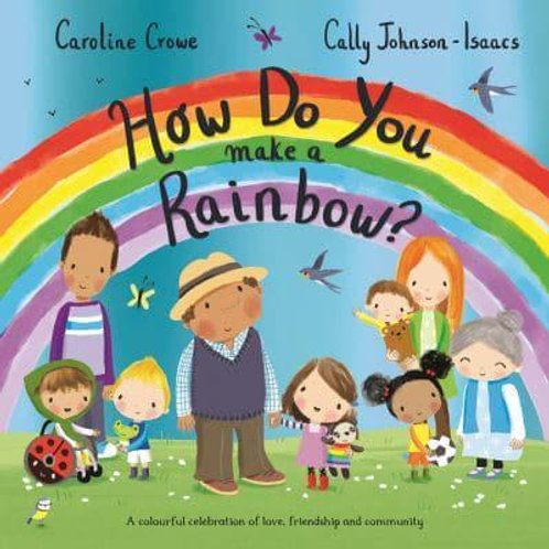 How Do You Make a Rainbow?   Caroline Crowe and Cally Johnson-Isaacs