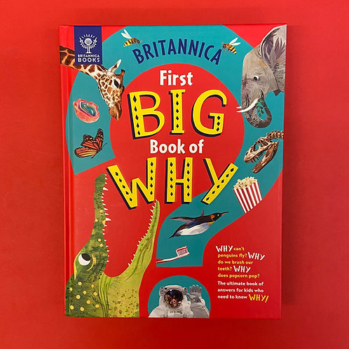 Britannica First Big Book of Why  Sally Symes, Stephanie Drimmer and Kate Slater