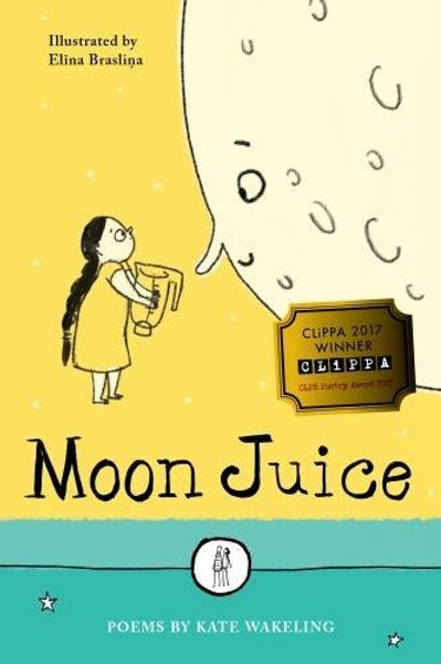 Moon Juice: Poems for Children | Kate Wakeling