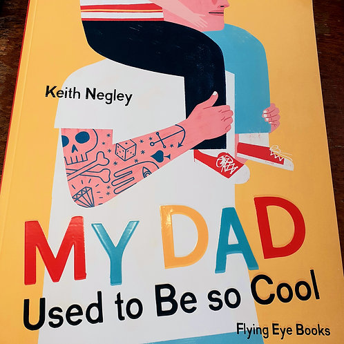 My Dad Used to Be So Cool | Keith Negley