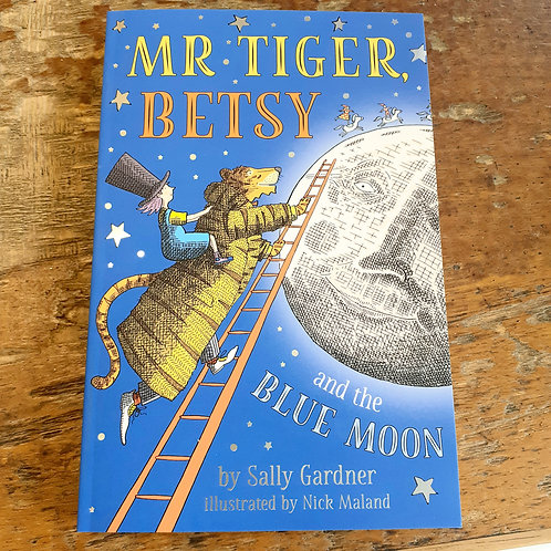 Mr Tiger, Betsy and the Blue Moon | Sally Gardner & Nick Maland