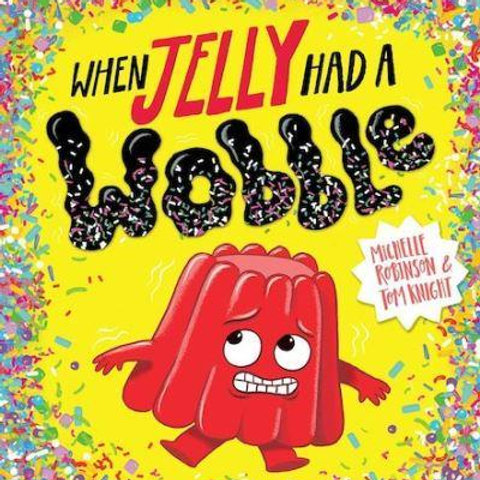 When Jelly Had a Wobble | Michelle Robinson and Tom Knight