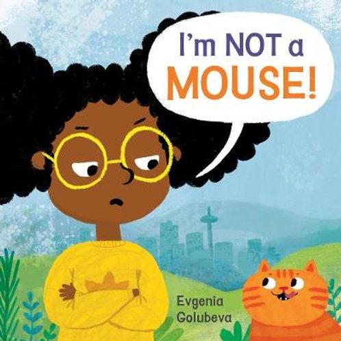 I'm Not a Mouse |  Evgenia Golubeva
