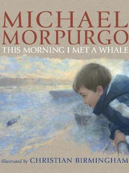 This Morning I Met a Whale |  Michael Morpurgo,  Christian Birmingham