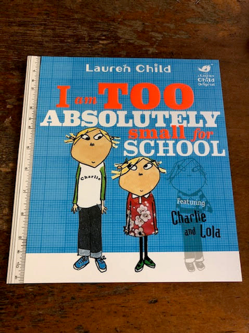 I amAbsolutely Too Small for School | Lauren Child