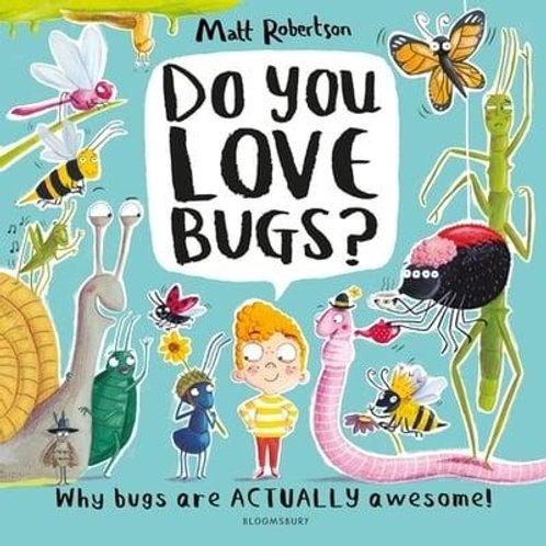 Do You Love Bugs?   Matt Robertson