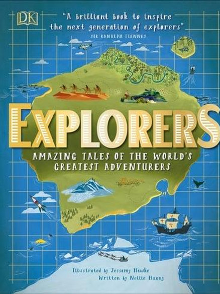 Explorers: Amazing Tales of the World's Greatest Adventures   Nellie Huang