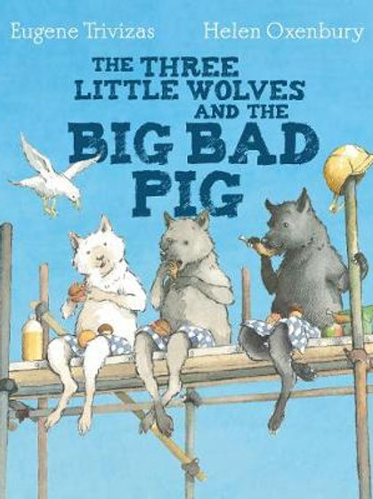 The Three Little Wolves and the Big Bad Pig | Eugene Trivizas and Helen Oxenbury