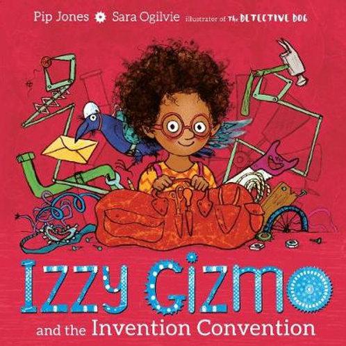 Izzy Gizmo and the Invention Convention   Pip Jones & Sara Ogilvie