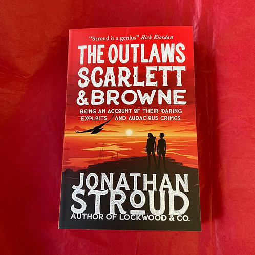 The Outlaws Scarlett and Browne | Jonathan Stroud