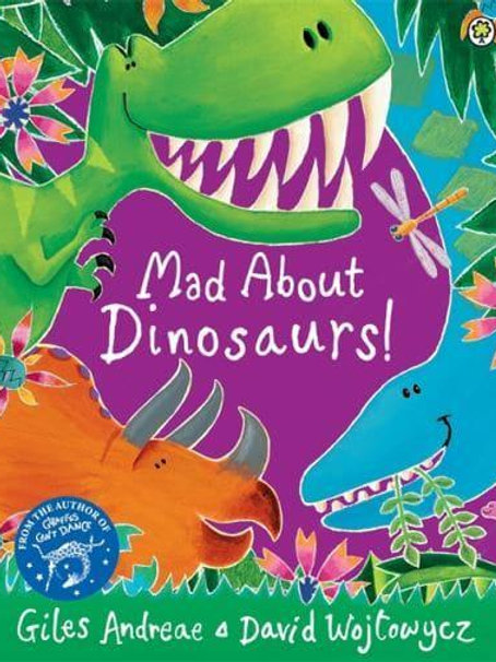 Mad About Dinosaurs! | Giles Andreae and David Wojtowycz