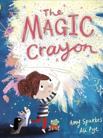 The Magic Crayon | Amy Sparkes and Ali Pye