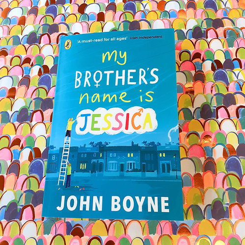My Brother's Name is Jessica | John Boyne