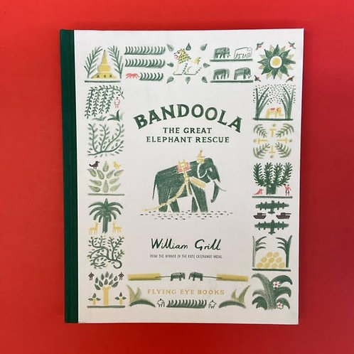 Bandoola: The Great Elephant Rescue   William Grill
