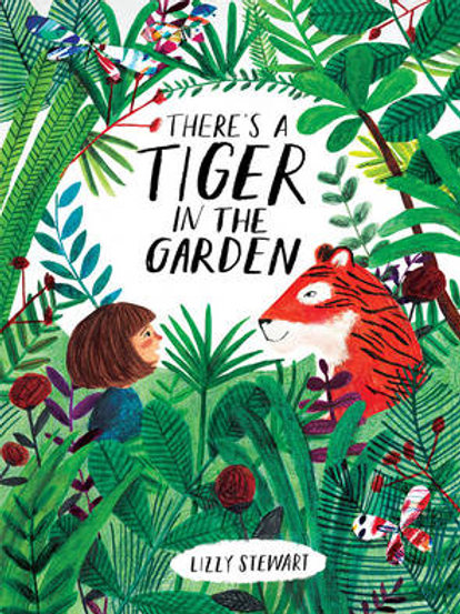 There's a Tiger in the Garden   Lizzy Stewart