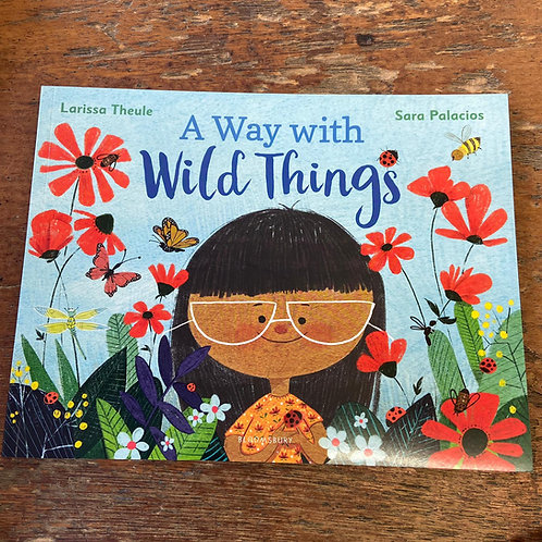 A Way with Wild Things   Larissa Theule and Sara Palacios