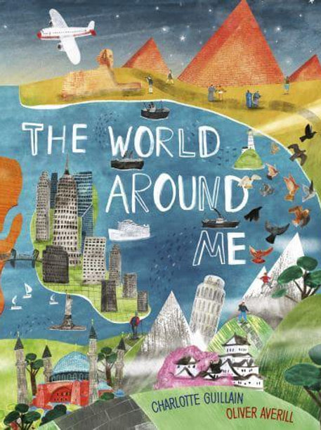 The World Around Us   Charlotte Guillain and Oliver Averill