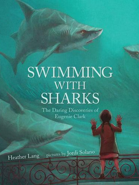Swimming With Sharks: The Daring Discoveries of Eugenie Clark   Heather Lang
