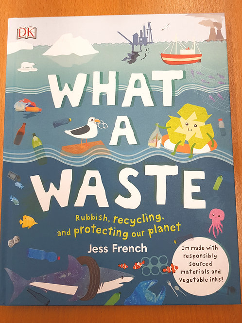 What A Waste: Rubbish, Recycling, and Protecting our Planet | Jess French