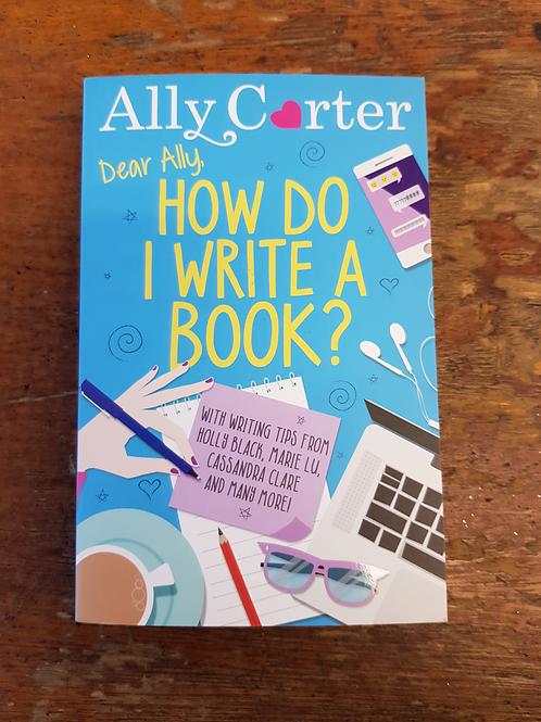 Dear Ally, how do I Write a Book? | Ally Carter