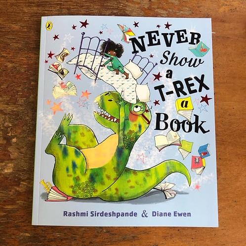 Never Show a T-Rex a Book | Rashmi Sirdeshpande and Diane Ewen