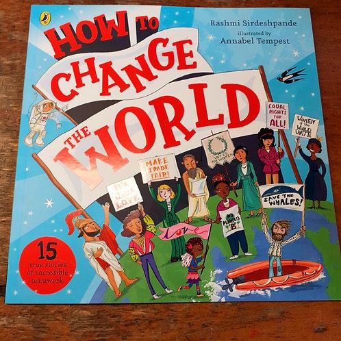 How to Change the World   Rashmi Sireshpande & Annabel Tempest