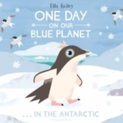 One Day on Our Blue Planet...in the Antarctic | Ella Bailey
