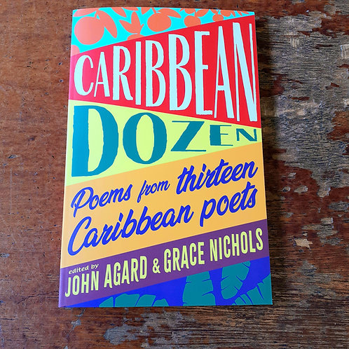 Caribbean Dozen   ed. by John Agard and Grace Nichols
